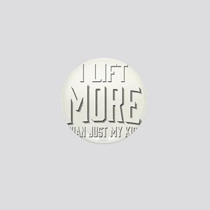I Lift More than Just My Kids Mini Button