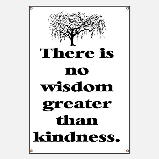 THERE IS NO WISDOM GREATER THAN KINDNESS (T Banner