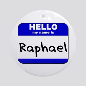 hello my name is raphael  Ornament (Round)