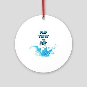 FLIP TWIST AND RIP Round Ornament