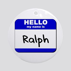hello my name is ralph  Ornament (Round)