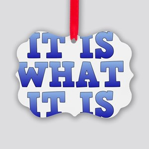 It is what it is Picture Ornament