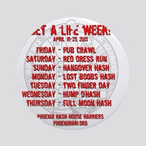 Get a life week t-shirt - back Round Ornament