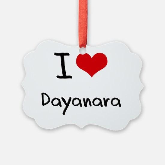 I Love Dayanara Ornament