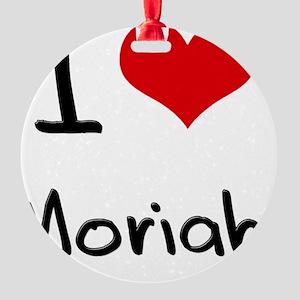I Love Moriah Round Ornament