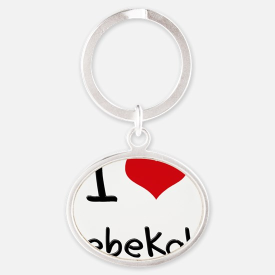 I Love Rebekah Oval Keychain