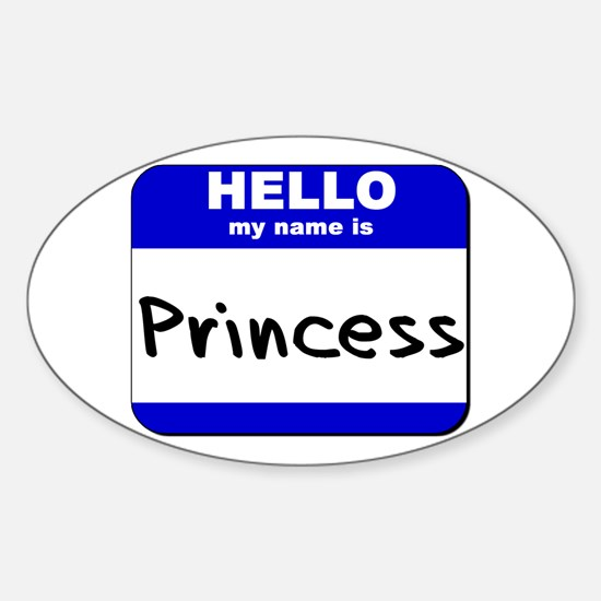 hello my name is princess Oval Decal