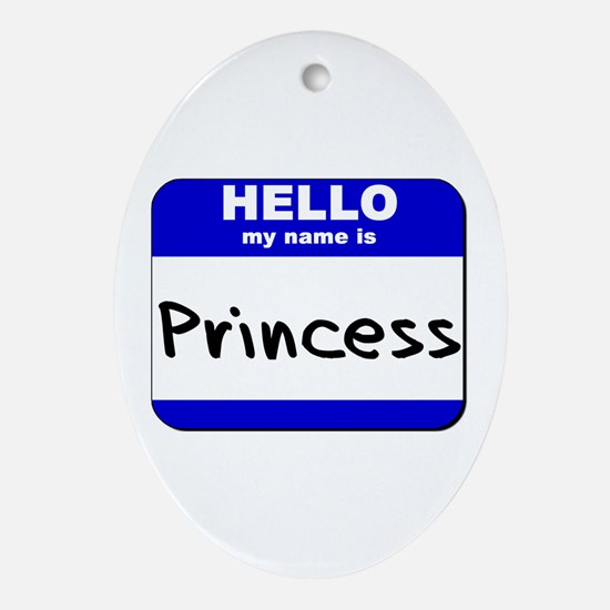 hello my name is princess  Oval Ornament