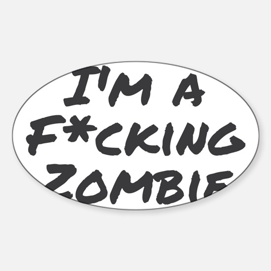 Im a Fcking Zombie Sticker (Oval)