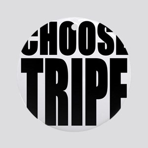 Choose Tripe Round Ornament