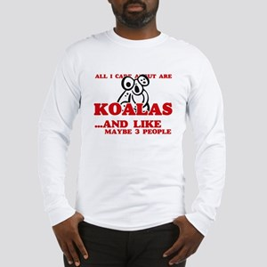 All I care about are Koalas Long Sleeve T-Shirt
