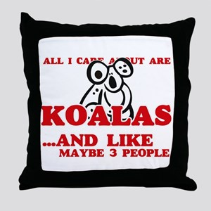 All I care about are Koalas Throw Pillow