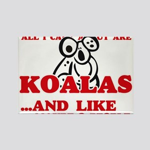 All I care about are Koalas Magnets