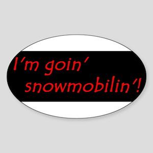 Im Goin Snowmobilin! Sticker