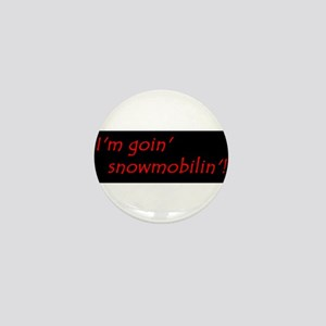Im Goin Snowmobilin! Mini Button
