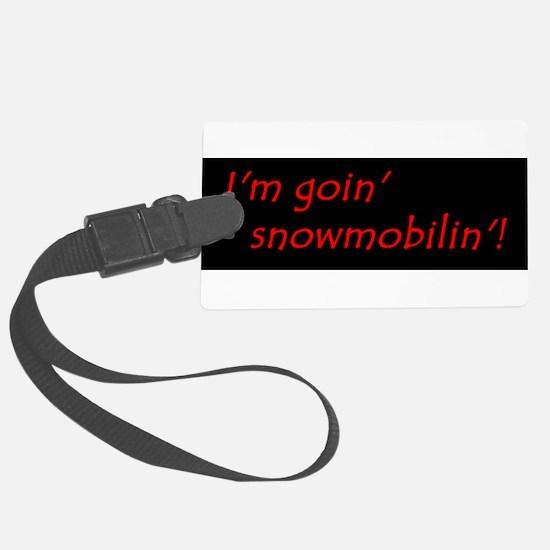 Im Goin Snowmobilin! Luggage Tag