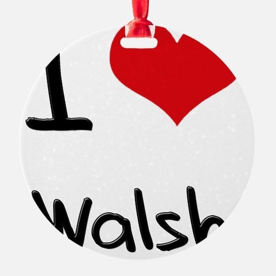 I Love Walsh Ornament