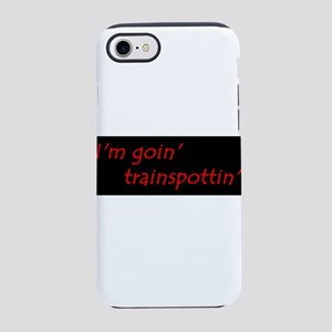 Im Goin Trainspottin! iPhone 7 Tough Case