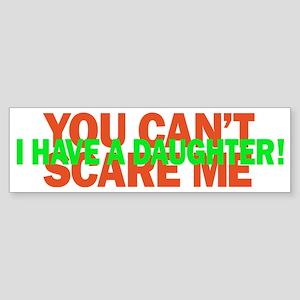 You cant scare me. I have a daugh Sticker (Bumper)