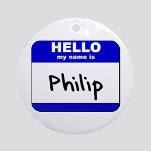 hello my name is philip  Ornament (Round)