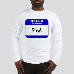 hello my name is phil Long Sleeve T-Shirt