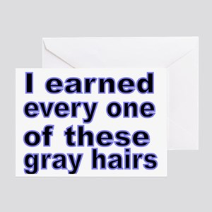 I earned every one of these gray hai Greeting Card
