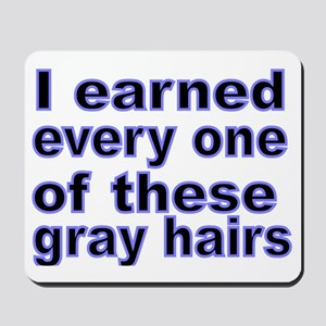 I earned every one of these gray hairs Mousepad