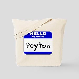 hello my name is peyton Tote Bag