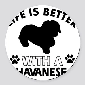 Life is better with a Havanese Round Car Magnet