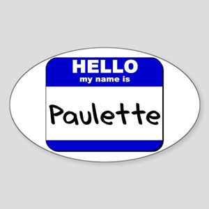 hello my name is paulette Oval Sticker