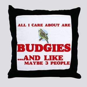 All I care about are Budgies Throw Pillow