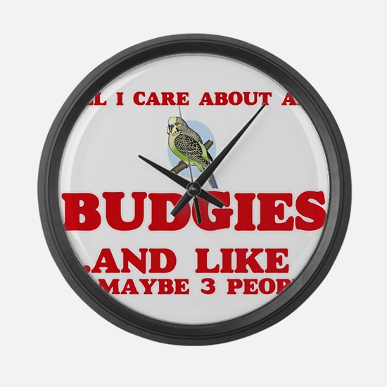 All I care about are Budgies Large Wall Clock