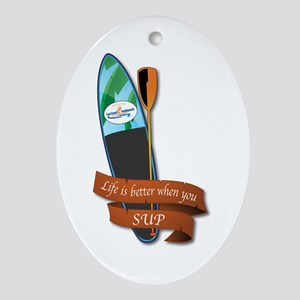LIFE IS BETTER WHEN YOU SUP Oval Ornament