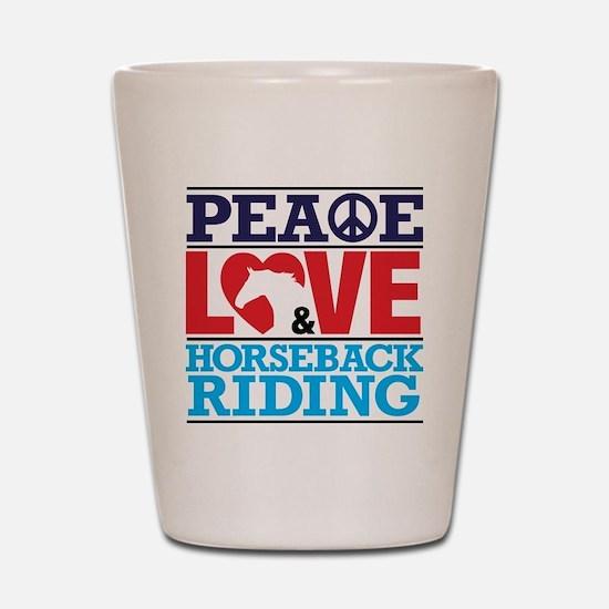 Peace Love and Horseback Riding Shot Glass