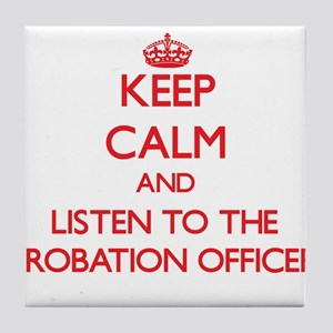Keep Calm and Listen to the Probation Officer Tile