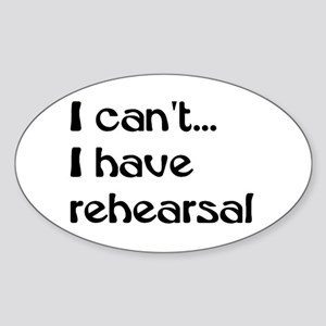 I can't, I have rehearsal Rectangle Sticker