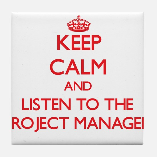 Keep Calm and Listen to the Project Manager Tile C