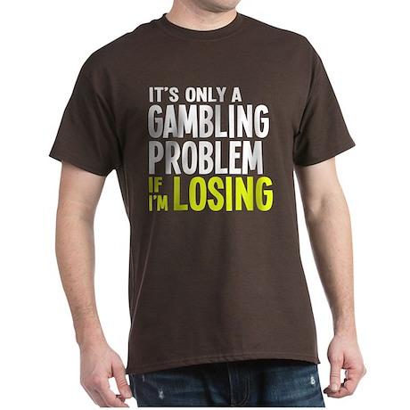 It's Only a Gambling Problem Dark T-Shirt