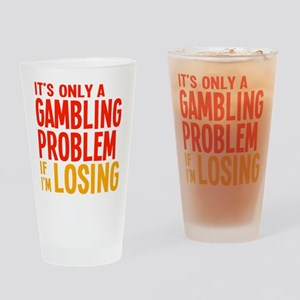 It's Only a Gambling Problem Drinking Glass