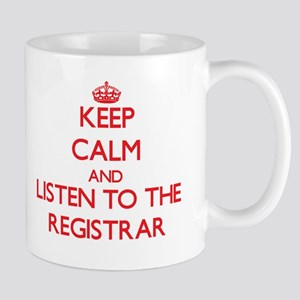Keep Calm and Listen to the Registrar Mugs