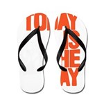 Today is the day Flip Flops