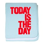 Today is the day baby blanket