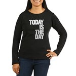Today is the day Long Sleeve T-Shirt
