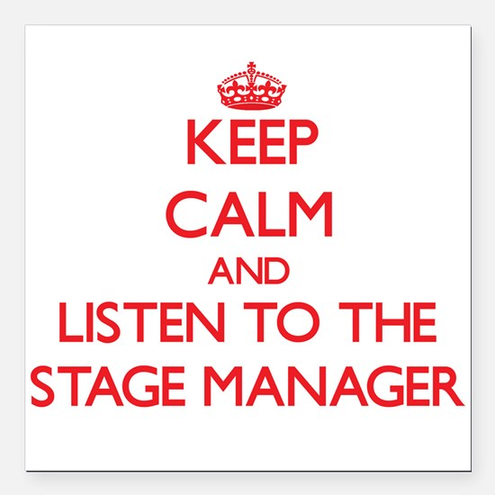 Keep Calm and Listen to the Stage Manager Square C