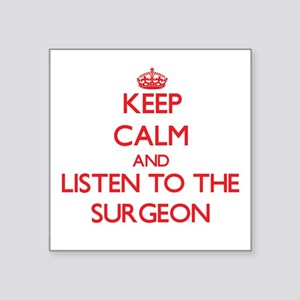 Keep Calm and Listen to the Surgeon Sticker