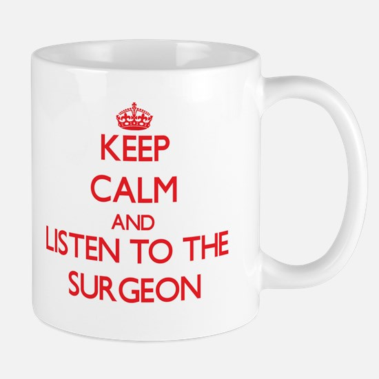 Keep Calm and Listen to the Surgeon Mugs