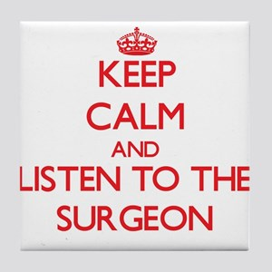 Keep Calm and Listen to the Surgeon Tile Coaster