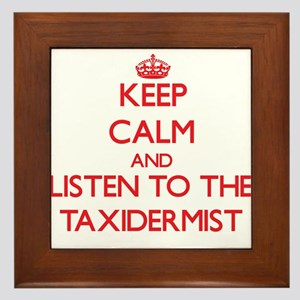 Keep Calm and Listen to the Taxidermist Framed Til