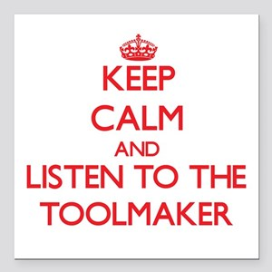 Keep Calm and Listen to the Toolmaker Square Car M