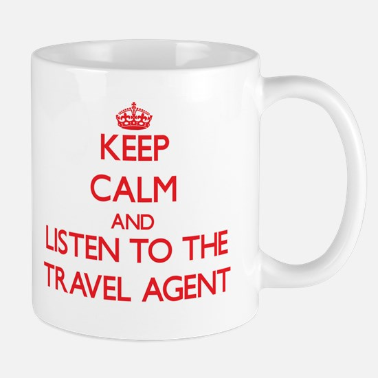 Keep Calm and Listen to the Travel Agent Mugs